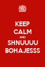 KEEP CALM AND SHNUUUU BOHAJESSS - Personalised Poster A1 size