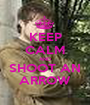 KEEP CALM AND SHOOT AN ARROW - Personalised Poster A1 size