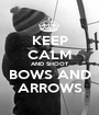 KEEP CALM AND SHOOT BOWS AND ARROWS - Personalised Poster A1 size