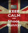 KEEP CALM AND Shoot  Bunnys - Personalised Poster A1 size