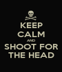 KEEP CALM AND SHOOT FOR THE HEAD - Personalised Poster A1 size