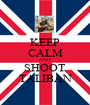 KEEP CALM AND SHOOT TALIBAN - Personalised Poster A1 size