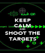 KEEP CALM AND  SHOOT THE TARGETS - Personalised Poster A1 size