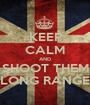 KEEP CALM AND SHOOT THEM LONG RANGE - Personalised Poster A1 size