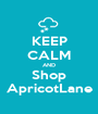 KEEP CALM AND Shop ApricotLane - Personalised Poster A1 size