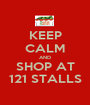 KEEP CALM AND SHOP AT 121 STALLS - Personalised Poster A1 size