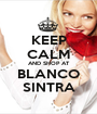 KEEP CALM AND SHOP AT BLANCO  SINTRA  - Personalised Poster A1 size