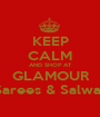 KEEP CALM AND SHOP AT  GLAMOUR  Sarees & Salwar - Personalised Poster A1 size