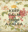 KEEP CALM AND SHOP AZALEA - Personalised Poster A1 size