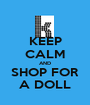 KEEP CALM AND SHOP FOR A DOLL - Personalised Poster A1 size