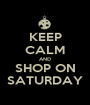 KEEP CALM AND SHOP ON SATURDAY - Personalised Poster A1 size