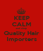 KEEP CALM and shop Quality Hair Importers - Personalised Poster A1 size