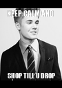 KEEP CALM AND  SHOP TILL U DROP - Personalised Poster A1 size