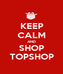 KEEP CALM AND SHOP TOPSHOP - Personalised Poster A1 size