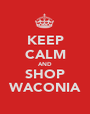 KEEP CALM AND SHOP WACONIA - Personalised Poster A1 size