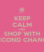 KEEP CALM AND SHOP WITH SECOND CHANCE - Personalised Poster A1 size