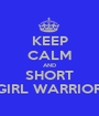 KEEP CALM AND SHORT GIRL WARRIOR - Personalised Poster A1 size