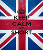 KEEP CALM AND SHORT  - Personalised Poster A1 size