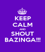 KEEP CALM AND SHOUT BAZINGA!!! - Personalised Poster A1 size