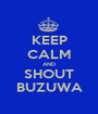 KEEP CALM AND SHOUT BUZUWA - Personalised Poster A1 size