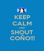 KEEP CALM AND SHOUT COÑO!!! - Personalised Poster A1 size