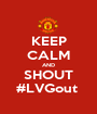 KEEP CALM AND SHOUT #LVGout  - Personalised Poster A1 size