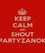 KEEP CALM AND SHOUT PARTYZANOK - Personalised Poster A1 size
