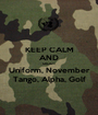 KEEP CALM AND SHOUT Uniform, November Tango, Alpha, Golf - Personalised Poster A1 size