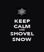 KEEP CALM AND SHOVEL SNOW - Personalised Poster A1 size