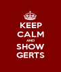 KEEP CALM AND SHOW GERTS - Personalised Poster A1 size