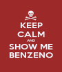 KEEP CALM AND SHOW ME BENZENO - Personalised Poster A1 size