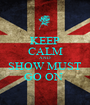 KEEP CALM AND SHOW MUST GO ON  - Personalised Poster A1 size