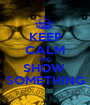 KEEP CALM AND SHOW  SOMETHING - Personalised Poster A1 size