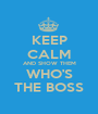 KEEP CALM AND SHOW THEM WHO'S THE BOSS - Personalised Poster A1 size