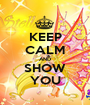 KEEP CALM AND SHOW YOU - Personalised Poster A1 size