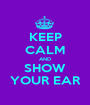 KEEP CALM AND SHOW YOUR EAR - Personalised Poster A1 size