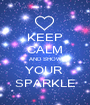 KEEP CALM AND SHOW YOUR  SPARKLE - Personalised Poster A1 size