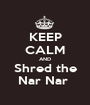 KEEP CALM AND Shred the Nar Nar  - Personalised Poster A1 size