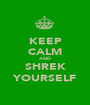 KEEP CALM AND SHREK YOURSELF - Personalised Poster A1 size