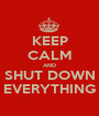 KEEP CALM AND SHUT DOWN EVERYTHING - Personalised Poster A1 size