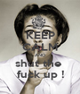 KEEP CALM AND shut the  fuck up ! - Personalised Poster A1 size