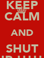 KEEP CALM AND SHUT UP !!!!!! - Personalised Poster A1 size