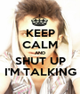 KEEP CALM AND SHUT UP I'M TALKING - Personalised Poster A1 size