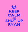 KEEP CALM AND SHUT UP RYAN - Personalised Poster A1 size