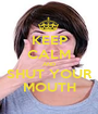 KEEP CALM AND SHUT YOUR MOUTH - Personalised Poster A1 size