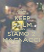 KEEP CALM AND SIAMO 2  MAGNACCI  - Personalised Poster A1 size