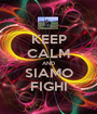 KEEP CALM AND SIAMO FIGHI - Personalised Poster A1 size