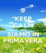 KEEP CALM AND SIAMO IN PRIMAVERA - Personalised Poster A1 size