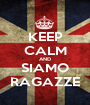 KEEP CALM AND SIAMO RAGAZZE - Personalised Poster A1 size