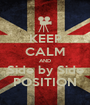 KEEP CALM AND Side by Side POSITION - Personalised Poster A1 size